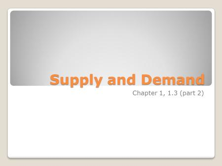 Supply and Demand Chapter 1, 1.3 (part 2). THE LAW OF DEMAND The law of demand says : as the price of a good or service rises, its quantity demanded falls.