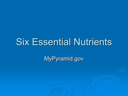 Six Essential Nutrients MyPyramid.gov. Nutrients in Each Food Group  Grains: Fiber, B Vitamins, Minerals (Iron and Magnesium)  Vegetables: Vitamins.