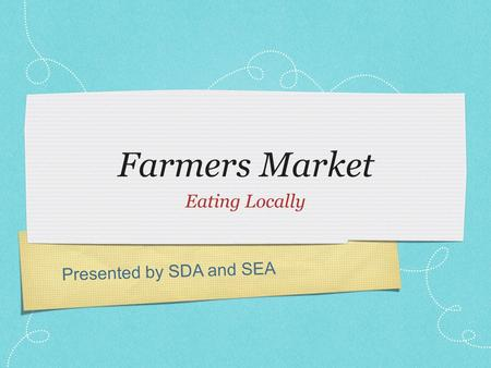 Presented by SDA and SEA Farmers Market Eating Locally.