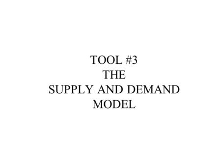 TOOL #3 THE SUPPLY AND DEMAND MODEL. Our purpose is to illustrate how the supply and demand model can describe a macroeconomic system. One of the impressive.
