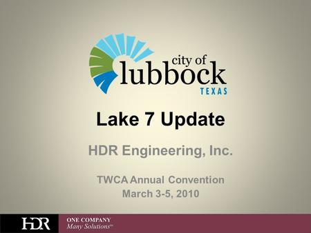Lake 7 Update HDR Engineering, Inc. TWCA Annual Convention March 3-5, 2010.