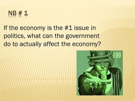 If the economy is the #1 issue in politics, what can the government do to actually affect the economy?