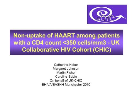 Catherine Kober Margaret Johnson Martin Fisher Caroline Sabin On behalf of UK-CHIC BHIVA/BASHH Manchester 2010 Non-uptake of HAART among patients with.