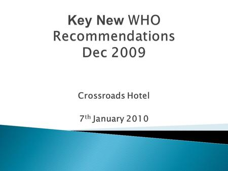 Crossroads Hotel 7 th January 2010.  All adolescents & adults with HIV infection & CD4 counts less than/equal to 350 cells/mm3, including pregnant women,
