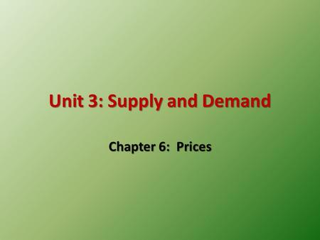Unit 3: Supply and Demand Chapter 6: Prices. Supply and Demand Meet Equilibrium – the POINT where demand and supply come together Here the market is stable.