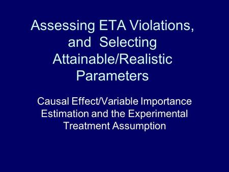 Assessing ETA Violations, and Selecting Attainable/Realistic Parameters Causal Effect/Variable Importance Estimation and the Experimental Treatment Assumption.