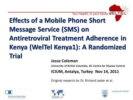 Effects of a Mobile Phone Short Message Service (SMS) on Antiretroviral Treatment Adherence in Kenya (WelTel Kenya1): A Randomized Trial Jesse Coleman.