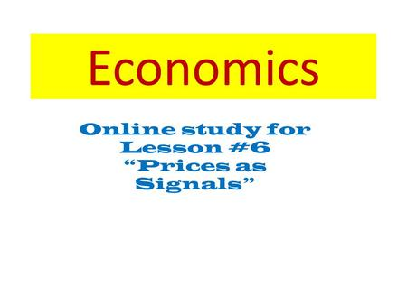 "Economics Online study for Lesson #6 ""Prices as Signals"""