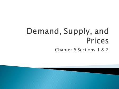 Chapter 6 Sections 1 & 2.  Market Equilibrium ◦ At a certain price, quantity demanded and quantity supplied are equal  Equilibrium Price ◦ Price at.