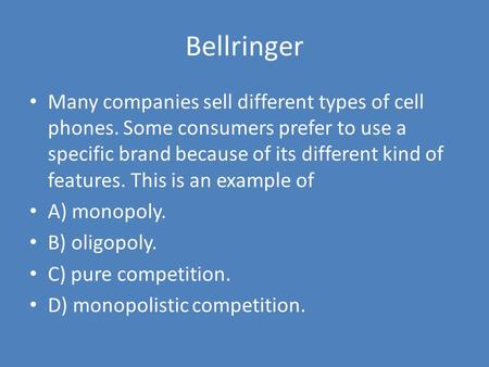 Bellringer Many companies sell different types of cell phones. Some consumers prefer to use a specific brand because of its different kind of features.