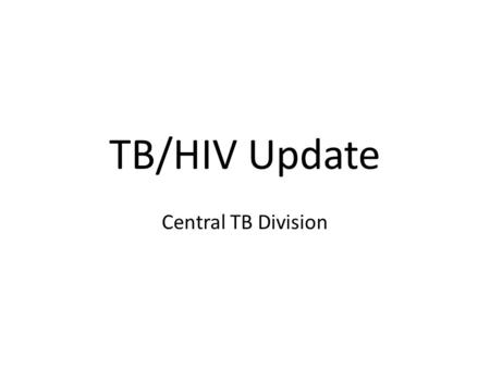 TB/HIV Update Central TB Division. Estimated HIV prevalence in new TB cases, 2008.