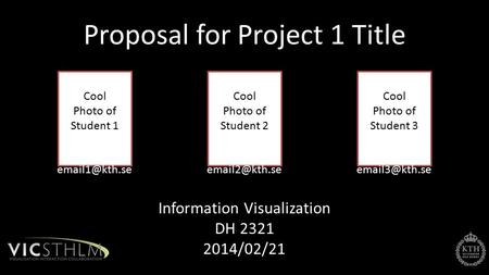 Information Visualization DH 2321 2014/02/21 Proposal for Project 1 Title Cool Photo of Student 1 Student 1 Cool Photo of Student 2 Student.