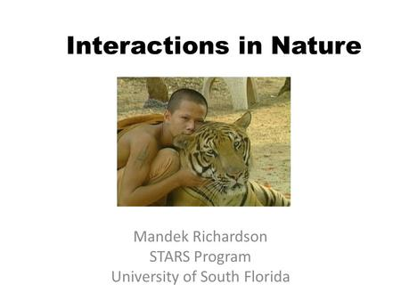 Interactions in Nature Mandek Richardson STARS Program University of South Florida.