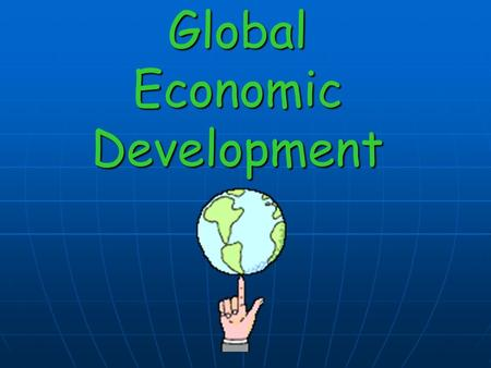 "Global Economic Development What is ""development""? Development is the process by which a nation improves the economic, political, and social well- being."