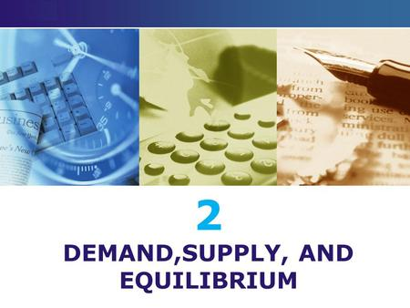 LOGO 2 DEMAND,SUPPLY, AND EQUILIBRIUM. BASIC CONSEPTS: 1.INTRODUCTION (TEN PRINCIPLES OF ECONOMICS) 2.MICROECONOMICS: DEMAND, SUPPLY, AND MARKETS 3.FACTOR.
