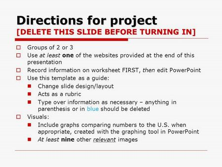 Directions for project [DELETE THIS SLIDE BEFORE TURNING IN]  Groups of 2 or 3  Use at least one of the websites provided at the end of this presentation.