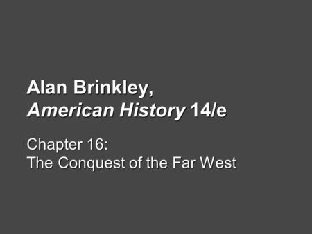 Alan Brinkley, American History 14/e Chapter 16: The Conquest of the Far West.