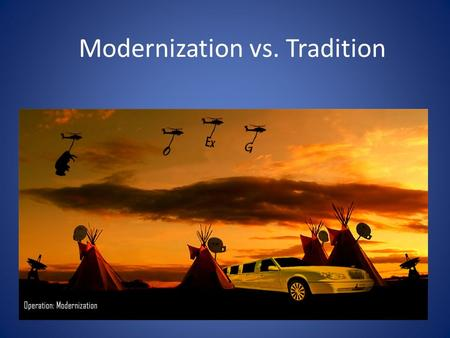 Modernization vs. Tradition. Definition modernization : To change something to make it conform to modern standards.