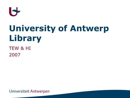 University of Antwerp Library TEW & HI 2007. 1 UA library offers... books, journals, internet catalogue -UA catalogue, e-info catalogue databases -e.g.