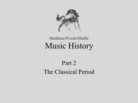 Markham Woods Middle Music History Part 2 The Classical Period.