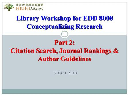 5 OCT 2013 Library Workshop for EDD 8008 <strong>Conceptualizing</strong> Research Part 2: Citation Search, Journal Rankings & Author Guidelines.