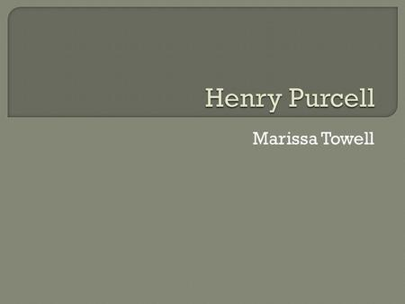 Marissa Towell.  Born- September 10, 1659, Westminster, United Kingdom  Died- November 21, 1695, Westminster, United Kingdom  Father was a musician.