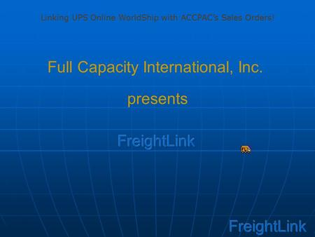 Full Capacity International, Inc. presents Linking UPS Online WorldShip with ACCPAC's Sales Orders!