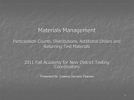 1 Materials Management Participation Counts, Distributions, Additional Orders and Returning Test Materials 2011 Fall Academy for New District Testing Coordinators.