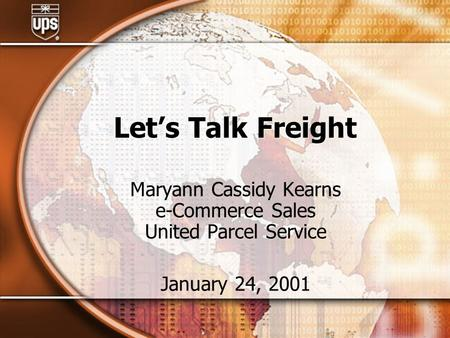 Let's Talk Freight Maryann Cassidy Kearns e-Commerce Sales United Parcel Service January 24, 2001.