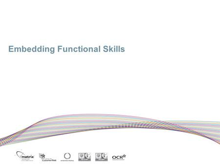 Embedding Functional Skills. Functional Skills  Functional skills are the fundamental, applied skills in English, mathematics, and information and communication.