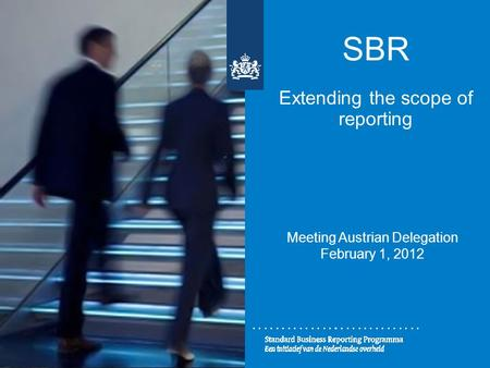 SBR Extending the scope of reporting Meeting Austrian Delegation February 1, 2012.