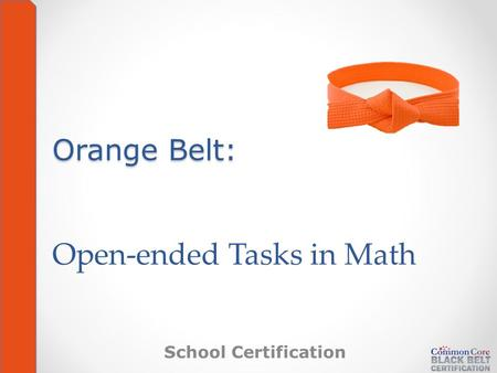 Orange Belt: Orange Belt: Open-ended Tasks in Math School Certification.