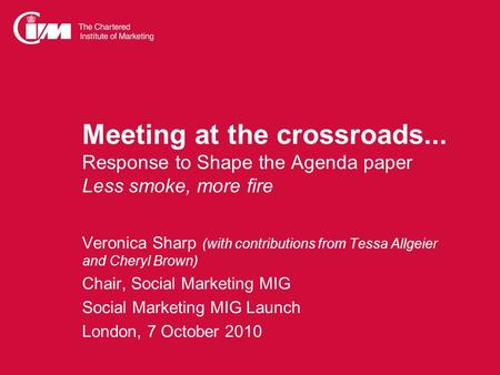 Meeting at the crossroads... Response to Shape the Agenda paper Less smoke, more fire Veronica Sharp (with contributions from Tessa Allgeier and Cheryl.