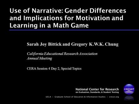 California Educational Research Association Annual Meeting CERA Session 4 Day 2, Special Topics Sarah Joy Bittick and Gregory K.W.K. Chung Use of Narrative: