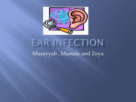 Musayyab, Mustafa and Zoya.  Your child will likely have a fever, pull at her ears, and be irritable. She may also have trouble sleeping. Signs and symptoms.