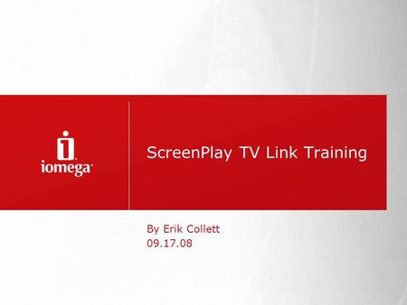 ScreenPlay TV Link Training By Erik Collett 09.17.08.