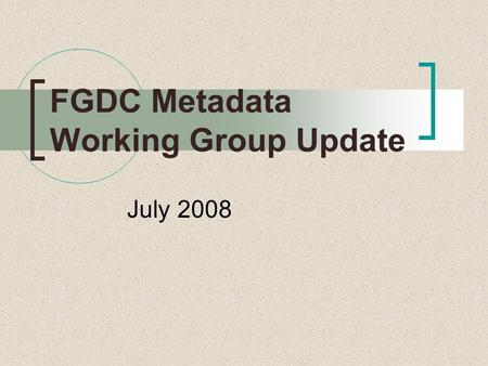 FGDC Metadata Working Group Update July 2008. Agenda NAP Status InCIT – L1: friend of the committee NAP as CSDGM vers. 3.0 Transition Resources ISO 19115.