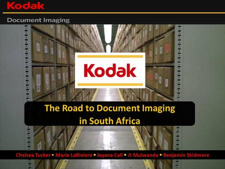 The Road to Document Imaging in South Africa Chelsea Tucker  Marie LaRiviere  Jayana Cali  JJ Mulwanda  Benjamin Skidmore.