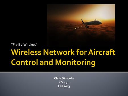 """Fly-By-Wireless"" Chris Dimoulis CS 441 Fall 2013."