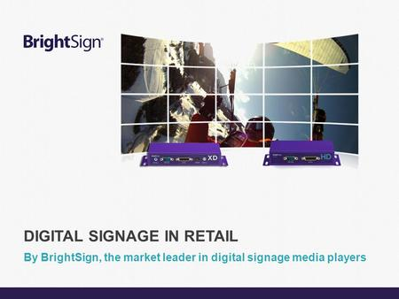 Page 1 DIGITAL SIGNAGE IN RETAIL By BrightSign, the market leader in digital signage media players.