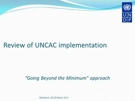 "Review of UNCAC implementation ""Going Beyond the Minimum"" approach Bratislava, 28-29 March 2011."