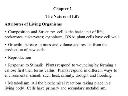 Chapter 2 The Nature of Life Attributes of Living Organisms Composition and Structure: cell is the basic unit of life; prokarotes; eukaryotes; cytoplasm;