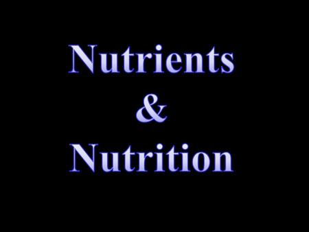 Nutrients Chemicals the body needs in order to function.