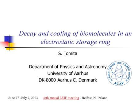 Decay and cooling of biomolecules in an electrostatic storage ring S. Tomita Department of Physics and Astronomy University of Aarhus DK-8000 Aarhus C,