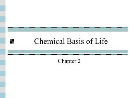Chemical Basis of Life Chapter 2. Introduction Matter - anything that has mass Made of elements Substance that cannot be broken down to other substances.