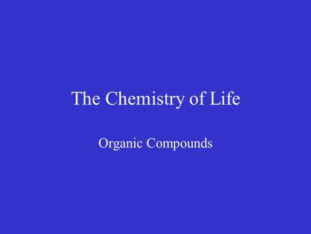 The Chemistry of Life Organic Compounds. 2–3Carbon Compounds A.The Chemistry of Carbon B.Macromolecules C.Carbohydrates D.Lipids E.Nucleic Acids F.Proteins.