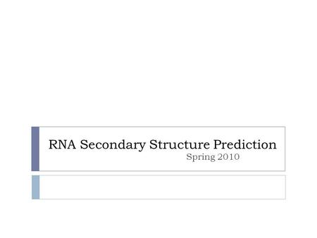 RNA Secondary Structure Prediction Spring 2010. Objectives  Can we predict the structure of an RNA?  Can we predict the structure of a protein?
