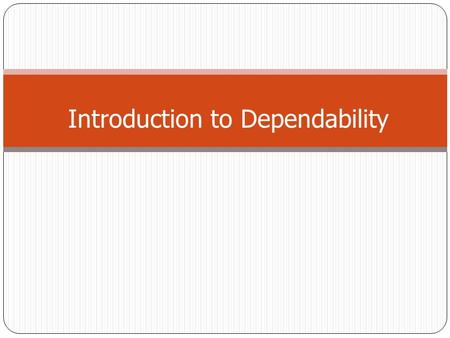 Introduction to Dependability. Overview Dependability: the trustworthiness of a computing system which allows reliance to be justifiably placed on the.