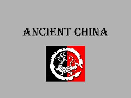 Ancient China. First Civilization Along the Yellow river, isolated from other early cultures Longest lasting in the world Ruled by dynasties – families.