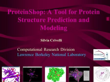 ProteinShop: A Tool for Protein Structure Prediction and Modeling Silvia Crivelli Computational Research Division Lawrence Berkeley National Laboratory.